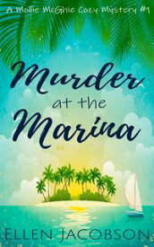 Murder at the Marina A Quirky Cozy Mystery【電子書籍】[ Ellen Jacobson ]