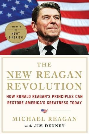 The New Reagan RevolutionHow Ronald Reagan's Principles Can Restore America's Greatness【電子書籍】[ Michael Reagan ]