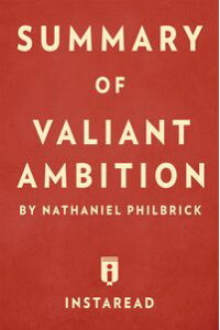SummaryofValiantAmbitionbyNathanielPhilbrick|IncludesAnalysis