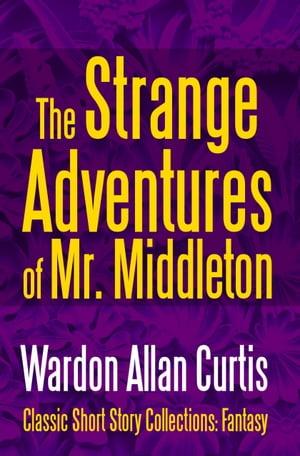 The Strange Adventures of Mr. Middleton【電子書籍】[ Wardon Allan Curtis ]