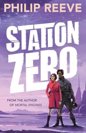 Station Zero【電子書籍】[ Philip Reeve ]