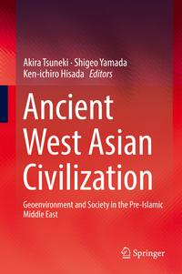 Ancient West Asian CivilizationGeoenvironment and Society in the Pre-Islamic Middle East【電子書籍】