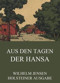 Aus den Tagen der Hansa【電子書籍】[ Wilhelm Jensen ]