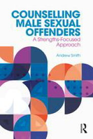 Counselling Male Sexual OffendersA Strengths-Focused Approach【電子書籍】[ Andrew Smith ]