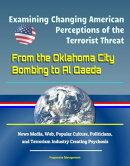 Examining Changing American Perceptions of the Terrorist Threat: From the Oklahoma City Bombing to Al Qaeda …
