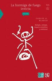 La hormiga de fuego invictaBiolog?a, ecolog?a, impacto econ?mico y ambiental【電子書籍】[ Carlos A. Blanco ]