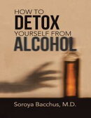 How to Detox Yourself from Alcohol
