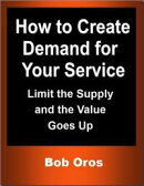 How to Create Demand for Your Service: Limit the Supply and the Value Goes Up