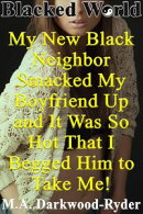 Blacked World: My New Black Neighbor Smacked My Boyfriend Up and It Was So Hot That I Begged Him to Take Me!