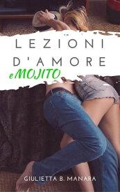 Lezioni d'amore e mojito【電子書籍】[ Giulietta B. Manara ]