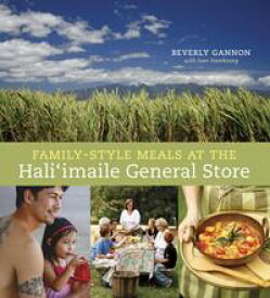 Family-Style Meals at the Hali'imaile General Store[A Cookbook]【電子書籍】[ Beverly Gannon ]