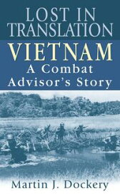 Lost in Translation Vietnam: A Combat Advisor's Story【電子書籍】[ Martin Dockery ]