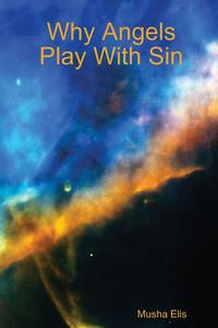 Why Angels Play With Sin【電子書籍】[ Musha Elis ]