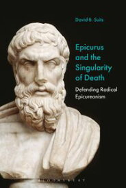 Epicurus and the Singularity of DeathDefending Radical Epicureanism【電子書籍】[ Prof David B. Suits ]