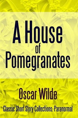 A House of Pomegranates【電子書籍】[ Oscar Wilde ]