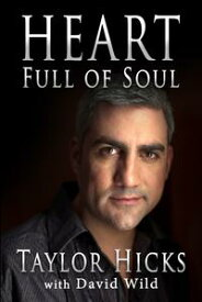 Heart Full of SoulAn Inspirational Memoir About Finding Your Voice and Finding Your Way【電子書籍】[ Taylor Hicks ]