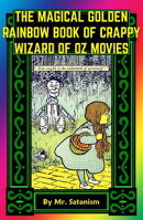 The Magical Golden Rainbow Book of Crappy Wizard of Oz Movies