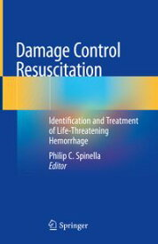 Damage Control ResuscitationIdentification and Treatment of Life-Threatening Hemorrhage【電子書籍】