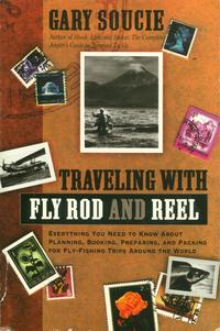 TravelingWithFlyRodandReelEverythingYouNeedToKnowAboutPlanning,Booking,Preparing,AndPackingForFly-FishingTripsAroundTheWorld