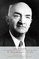 John F. English: A Teamster's Life