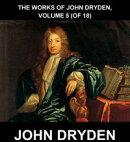 The Works of John Dryden, Volume 5 (of 18) [mit Glossar in Deutsch]