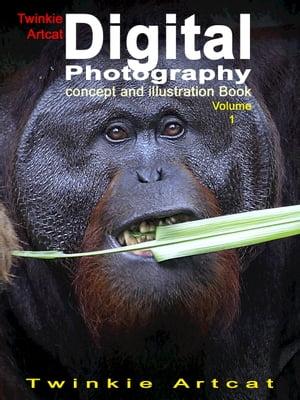 Twinkie Artcat Digital Photography Concept And Illustration Book, Volume 1【電子書籍】[ Twinkie Artcat ]