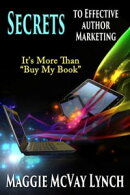 "Secrets to Effective Author Marketing: It's More Than ""Buy My Book"""