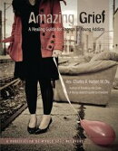 Amazing Grief A Healing Guide for Parents of Young Addicts.