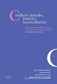Conflicto armado, justicia y reconciliaci?n【電子書籍】[ Mar?a Jos? Gonz?lez Ordov?s ]