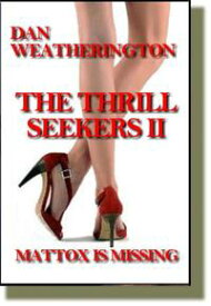 The Thrill Seekers II Mattox Is Missing【電子書籍】[ Dan Weatherington ]