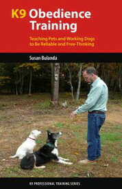 K9 Obedience TrainingTeaching Pets and Working Dogs to Be Reliable and Free-Thinking【電子書籍】[ Susan Bulanda ]