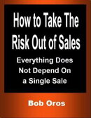 How to Take the Risk Out of Sales: Everything Does Not Depend On a Single Sale