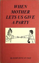 When Mother Lets Us Give a Party: A book that telnd amuse their little friends