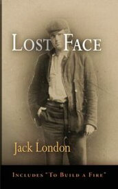 Lost FaceLost Face, Trust, That Spot, Flush of Gold, The Passing of Marcus O'Brien, The Wit of Porportuk, To Build a Fire【電子書籍】[ Jack London ]