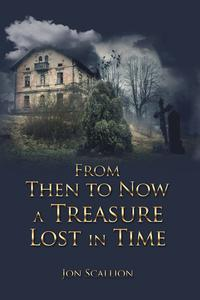 From Then to Now a Treasure Lost in Time【電子書籍】[ Jon Scallion ]