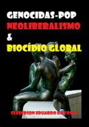 Genocidas-pop, neoliberalismo & biocídio global