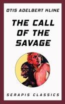 The Call of the Savage (Serapis Classics)