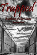 Trapped: A Collection of Short Stories