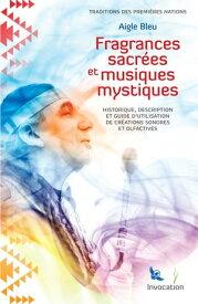 Fragrances Sacr?es et Musiques Mystiques Historique, description et utilisation de cr?ations sonores et olfactives【電子書籍】[ Aigle Bleu ]