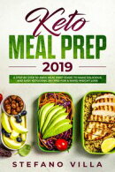 Keto Meal Prep 2019: A Step by Step 30-Days Meal Prep Guide to Make Delicious and Easy Ketogenic Recipes for…