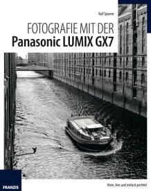 Fotografie mit der Panasonic Lumix GX7Klein, fein und einfach perfekt!【電子書籍】[ Ralf Spoerer ]