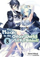 The Magic in this Other World is Too Far Behind! Volume 8