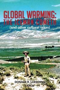 Global Warming: the Iceman Cometh (And Other Cultural Takes)【電子書籍】[ Donald R. Loedding ]