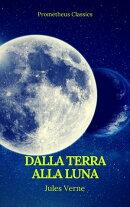 Dalla Terra alla Luna (Prometheus Classics)