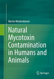 Natural Mycotoxin Contamination in Humans and Animals【電子書籍】[ Martin Weidenb?rner ]