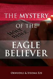 The Mystery of the Eagle Believer【電子書籍】[ Ifeoma Eze ]