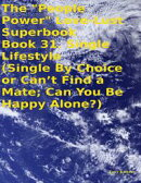 "The ""People Power"" Love - Lust Superbook: Book 31. Single Lifestyle (Single By Choice or Can't Find a Mate;…"