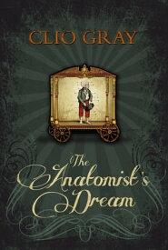 The Anatomist's Dream【電子書籍】[ Clio Gray ]