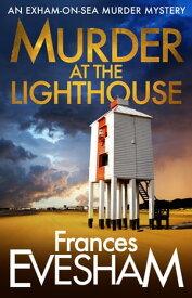 Murder At the Lighthouse【電子書籍】[ Frances Evesham ]