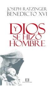 Y Dios se hizo hombreHomil?as de Navidad【電子書籍】[ Joseph Ratzinger (Benedicto XVI) ]